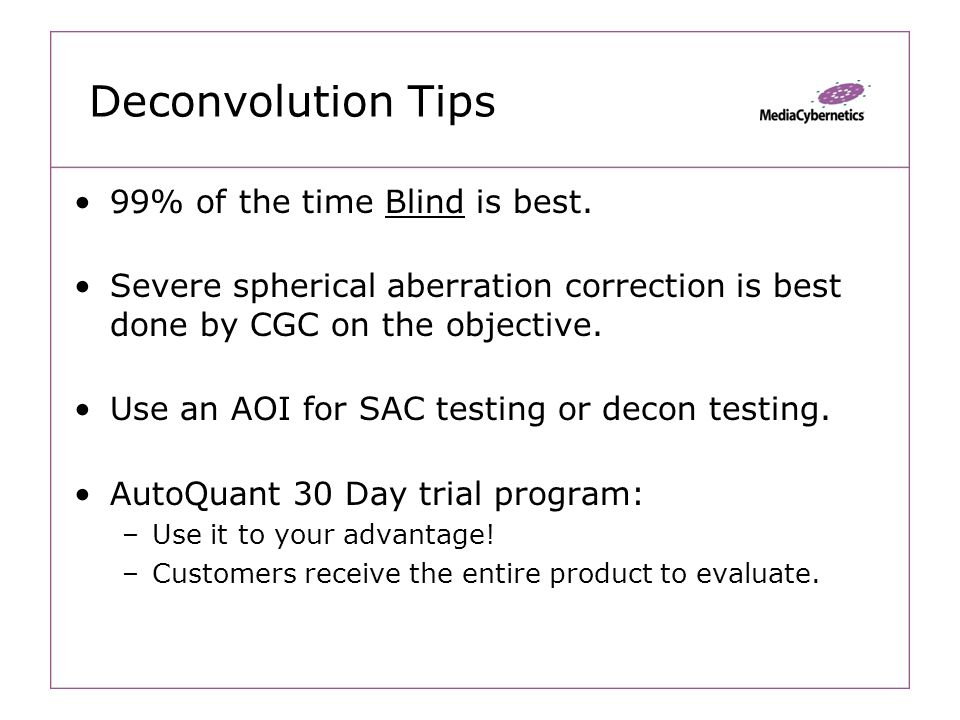 Deconvolution Tips 99% of the time Blind is best.