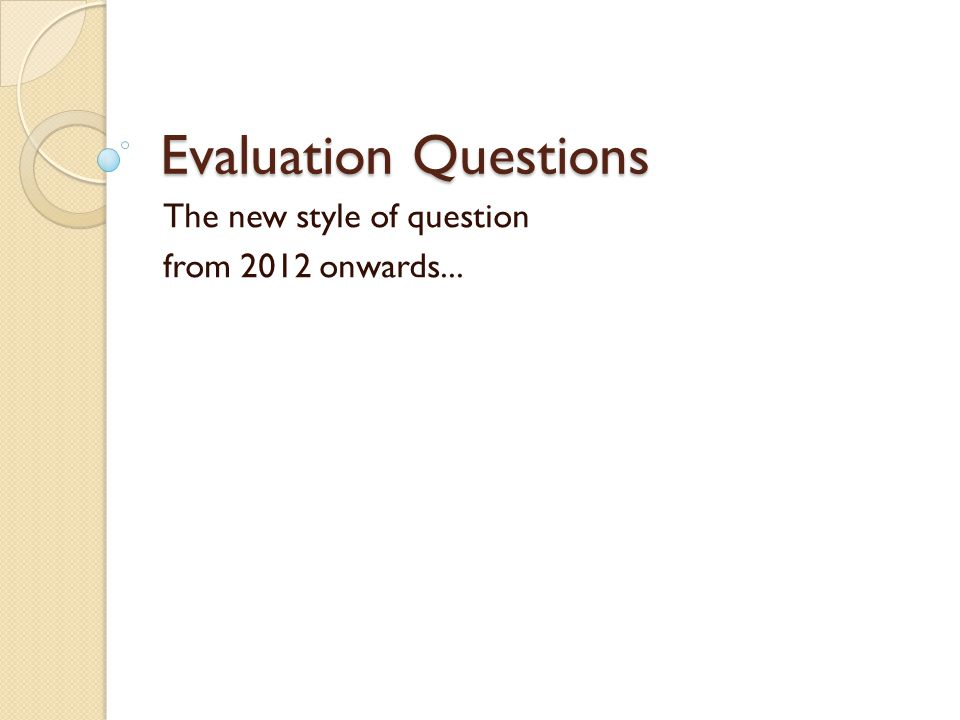 The Final Evaluation Question The last question will ask you to give an OBJECTIVE OVERVIEW of the two passages.