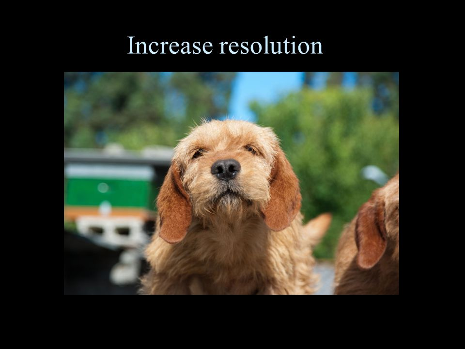 Increase resolution