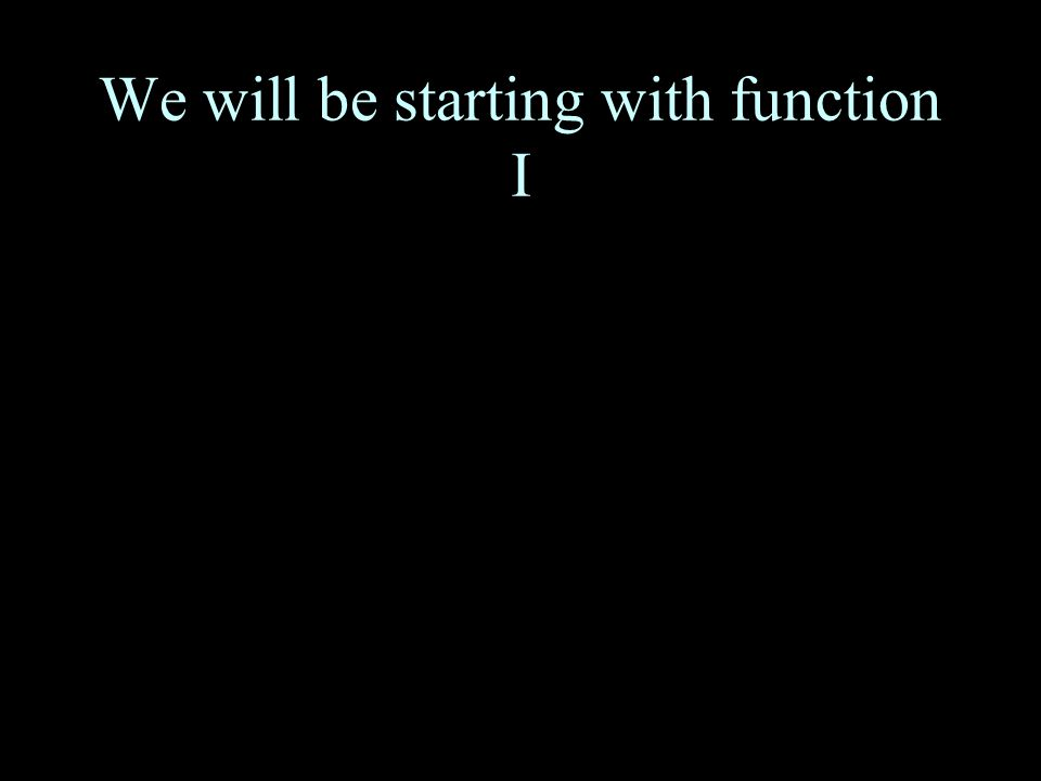 We will be starting with function I