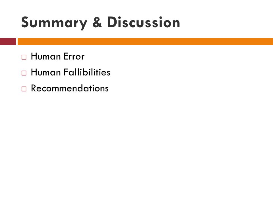 Summary & Discussion  Human Error  Human Fallibilities  Recommendations