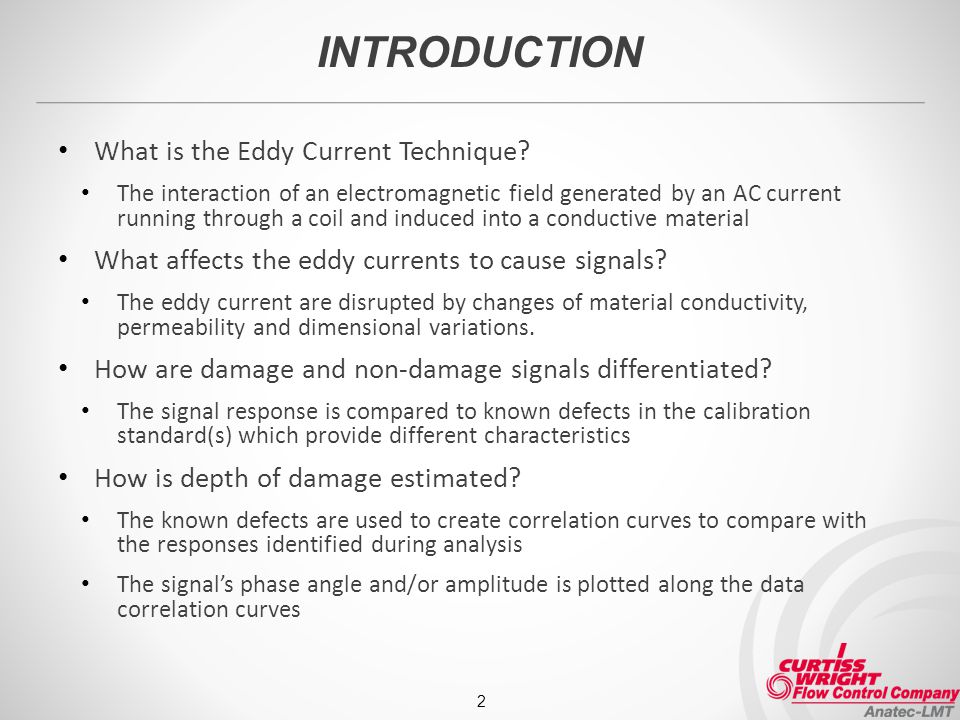 INTRODUCTION What is the Eddy Current Technique? The interaction of an electromagnetic field generated by an AC current running through a coil and ind