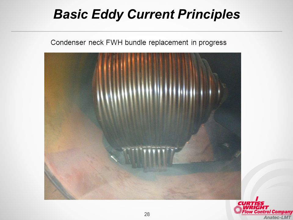 Basic Eddy Current Principles 28 Condenser neck FWH bundle replacement in progress