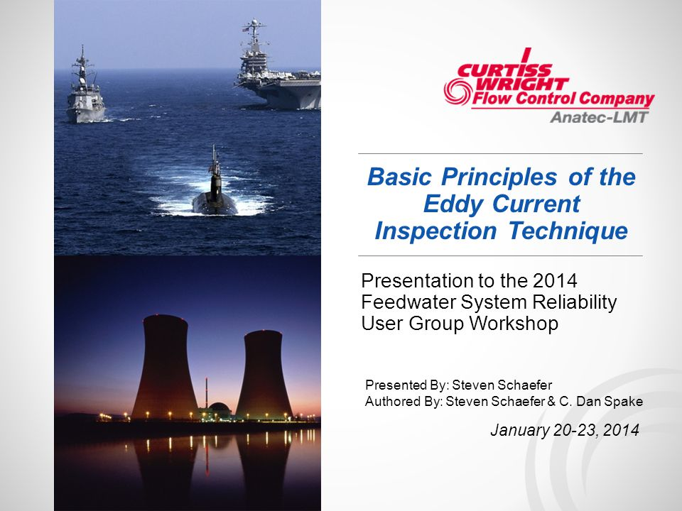 Basic Principles of the Eddy Current Inspection Technique Presentation to the 2014 Feedwater System Reliability User Group Workshop January 20-23, 201
