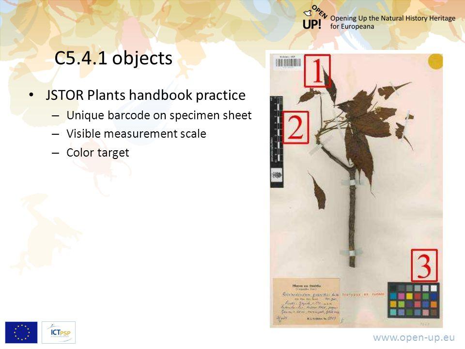 www.open-up.eu C5.4.1 objects JSTOR Plants handbook practice – Unique barcode on specimen sheet – Visible measurement scale – Color target