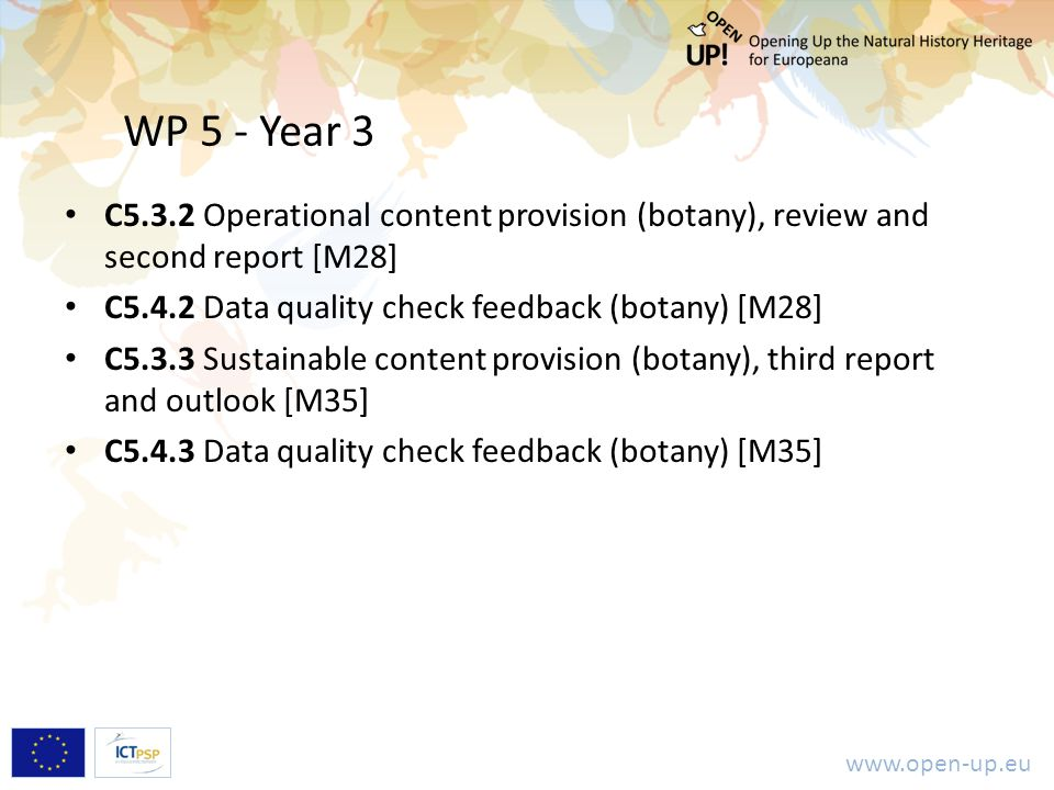 www.open-up.eu WP 5 - Year 3 C5.3.2 Operational content provision (botany), review and second report [M28] C5.4.2 Data quality check feedback (botany) [M28] C5.3.3 Sustainable content provision (botany), third report and outlook [M35] C5.4.3 Data quality check feedback (botany) [M35]