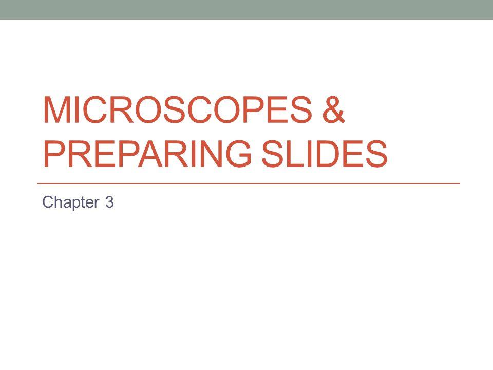 MICROSCOPES & PREPARING SLIDES Chapter 3