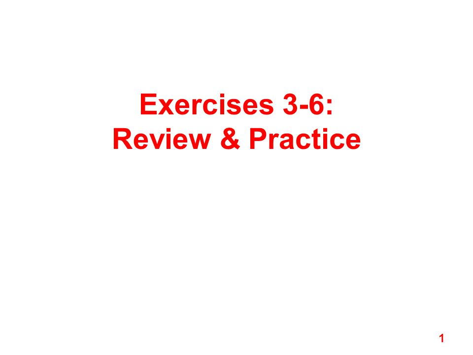 Exercises 3-6: Review & Practice 1
