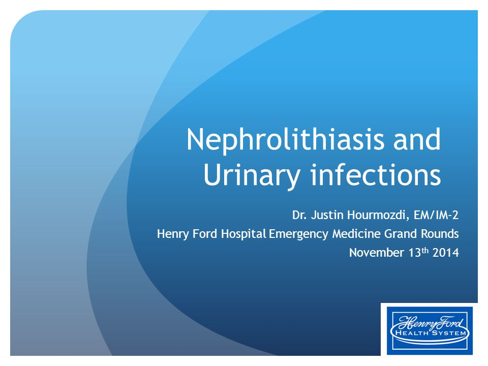 Nephrolithiasis and Urinary infections Dr. Justin Hourmozdi, EM/IM-2 Henry Ford Hospital Emergency Medicine Grand Rounds November 13 th 2014