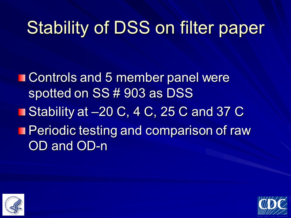 Stability of DSS on filter paper Controls and 5 member panel were spotted on SS # 903 as DSS Stability at –20 C, 4 C, 25 C and 37 C Periodic testing and comparison of raw OD and OD-n