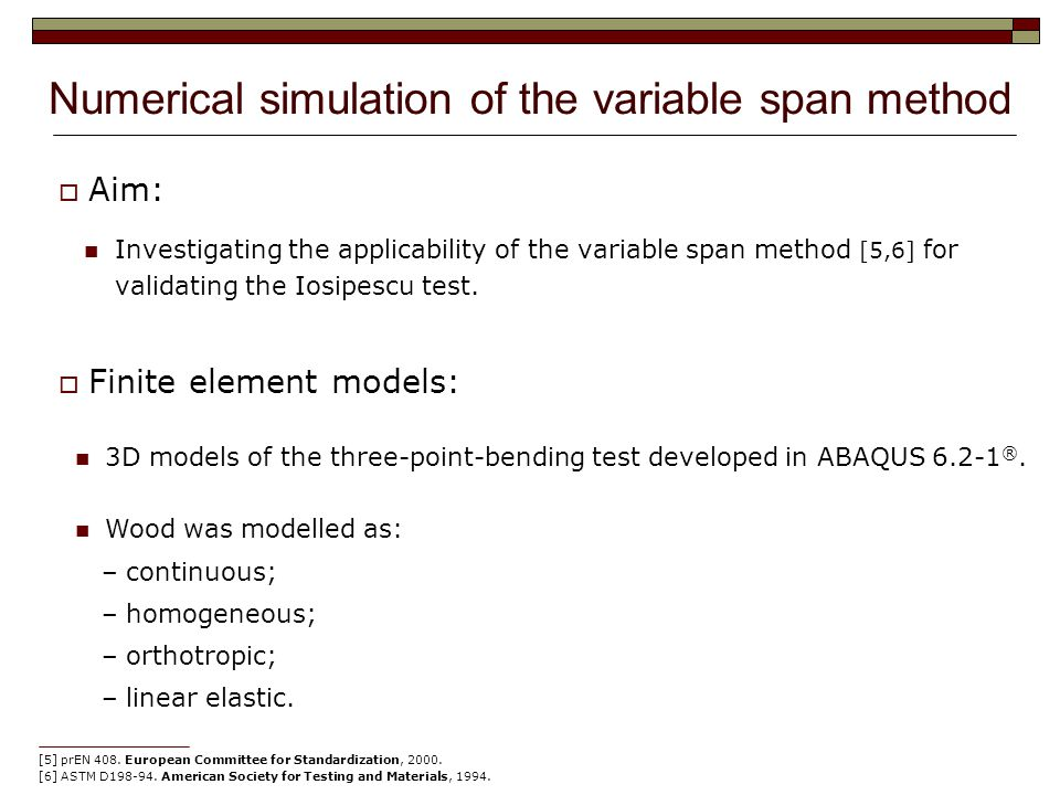 Numerical simulation of the variable span method  Aim: Investigating the applicability of the variable span method [5,6] for validating the Iosipescu test.
