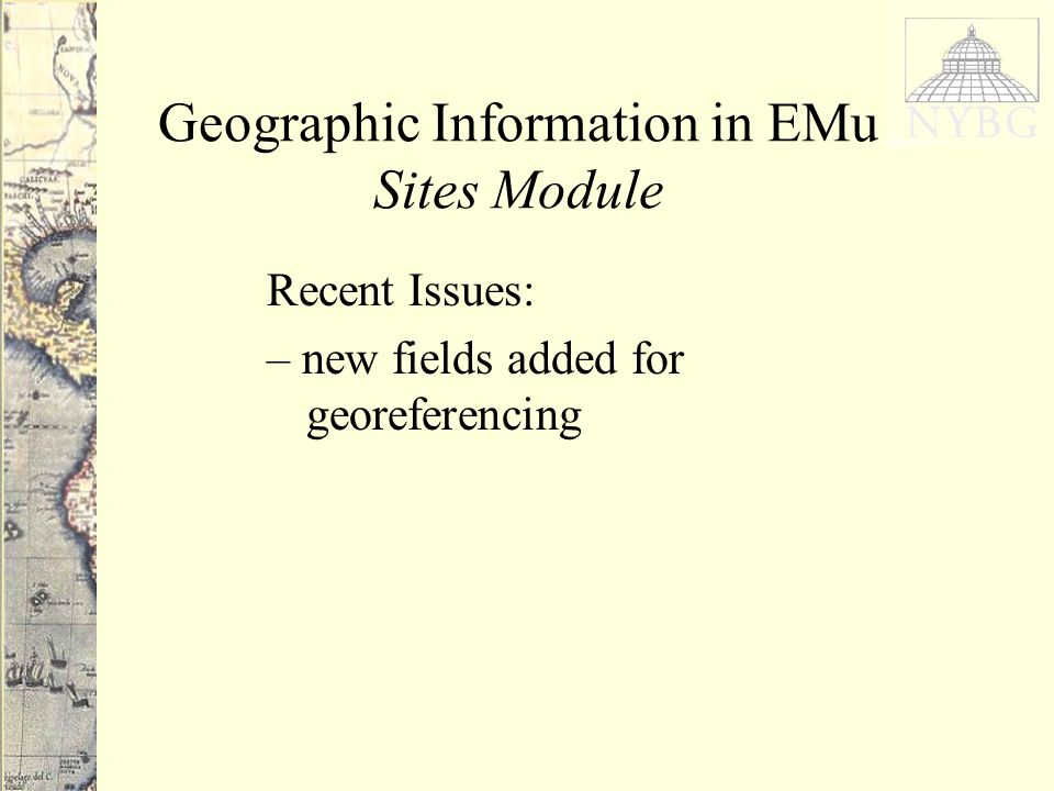 Geographic Information in EMu Sites Module Recent Issues: – new fields added for georeferencing