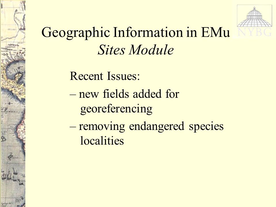 Geographic Information in EMu Sites Module Recent Issues: – new fields added for georeferencing – removing endangered species localities