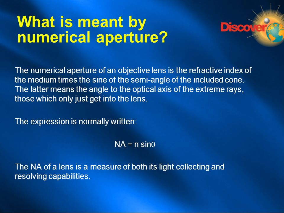 What is meant by numerical aperture? The numerical aperture of an objective lens is the refractive index of the medium times the sine of the semi-angl