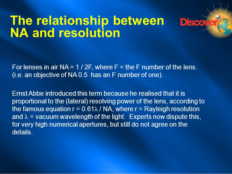 For lenses in air NA = 1 / 2F, where F = the F number of the lens. (i.e. an objective of NA 0.5 has an F number of one). Ernst Abbe introduced this te