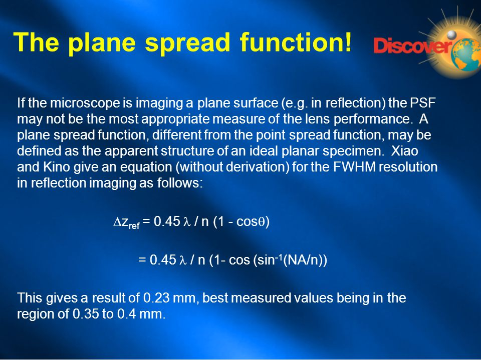 If the microscope is imaging a plane surface (e.g. in reflection) the PSF may not be the most appropriate measure of the lens performance. A plane spr