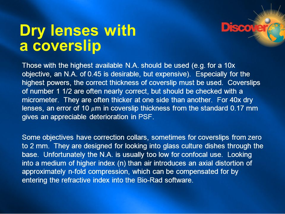 Dry lenses with a coverslip Those with the highest available N.A. should be used (e.g. for a 10x objective, an N.A. of 0.45 is desirable, but expensiv