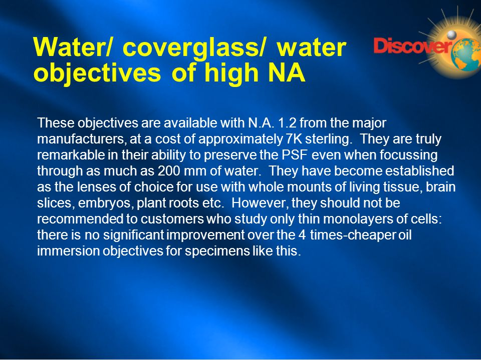 Water/ coverglass/ water objectives of high NA These objectives are available with N.A. 1.2 from the major manufacturers, at a cost of approximately 7