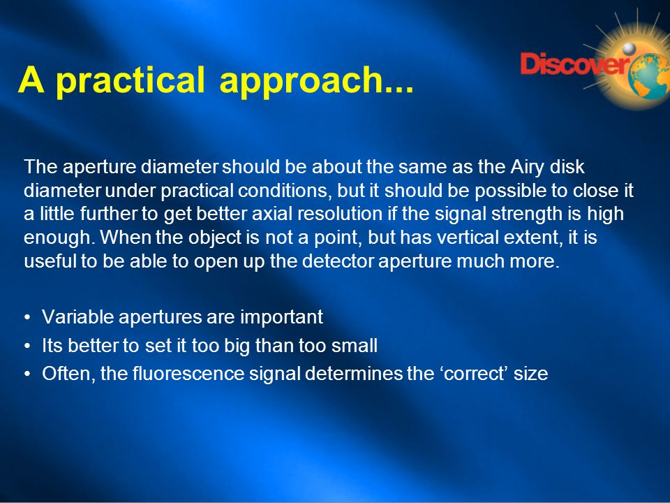 The aperture diameter should be about the same as the Airy disk diameter under practical conditions, but it should be possible to close it a little fu