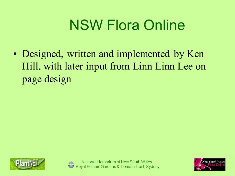 National Herbarium of New South Wales Royal Botanic Gardens & Domain Trust, Sydney NSW Flora Online Designed, written and implemented by Ken Hill, with later input from Linn Linn Lee on page design