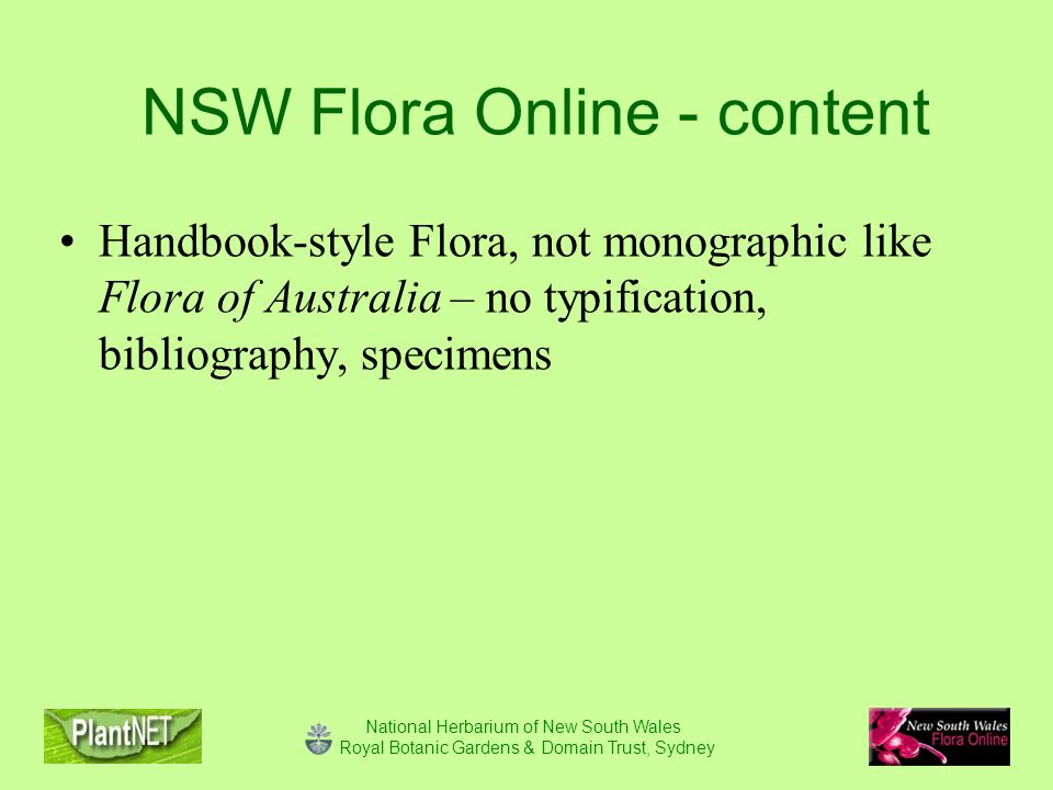 National Herbarium of New South Wales Royal Botanic Gardens & Domain Trust, Sydney NSW Flora Online - content Handbook-style Flora, not monographic like Flora of Australia – no typification, bibliography, specimens 6363 spp.