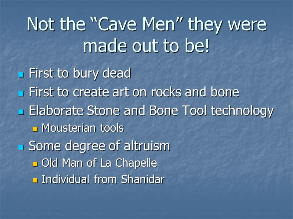 Not the Cave Men they were made out to be.