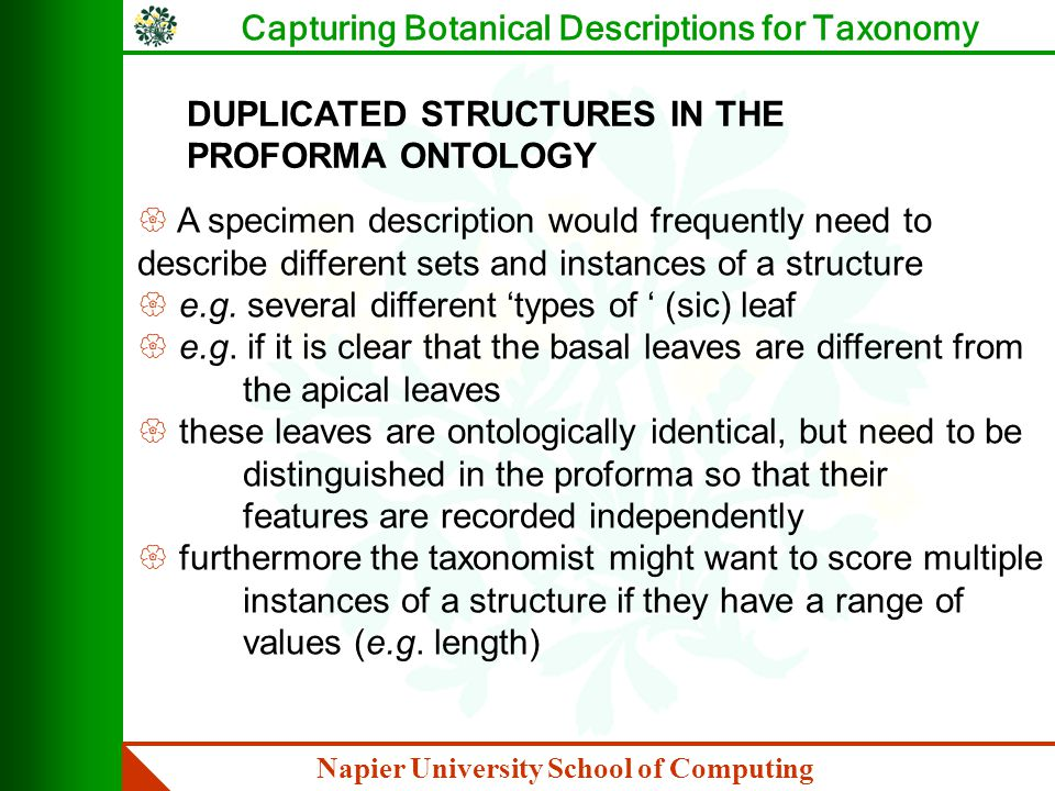 Napier University School of Computing Capturing Botanical Descriptions for Taxonomy DUPLICATED STRUCTURES IN THE PROFORMA ONTOLOGY { A specimen description would frequently need to describe different sets and instances of a structure { e.g.