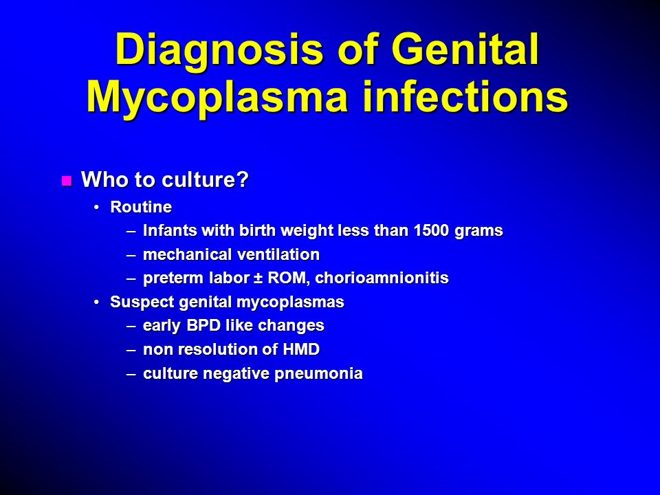 Diagnosis of Genital Mycoplasma infections n Who to culture.
