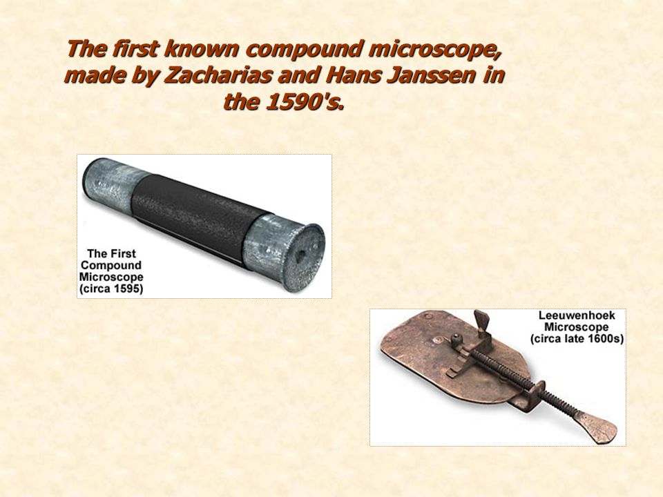 The first known compound microscope, made by Zacharias and Hans Janssen in the 1590 s.