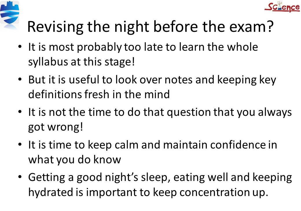 Revising the night before the exam? It is most probably too late to learn the whole syllabus at this stage! But it is useful to look over notes and ke