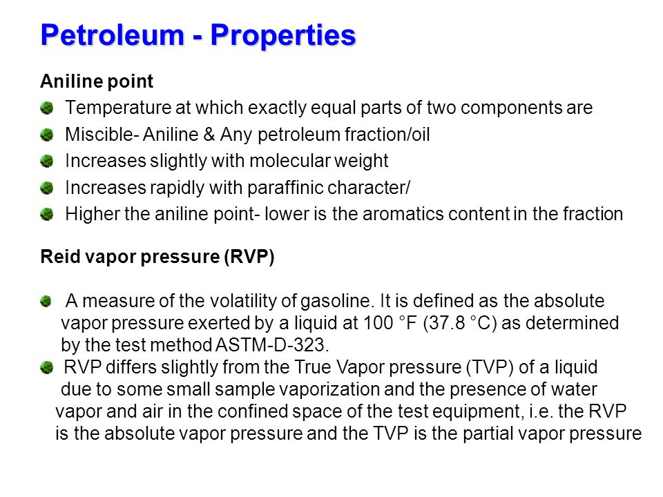 Petroleum - Properties Aniline point Temperature at which exactly equal parts of two components are Miscible- Aniline & Any petroleum fraction/oil Inc
