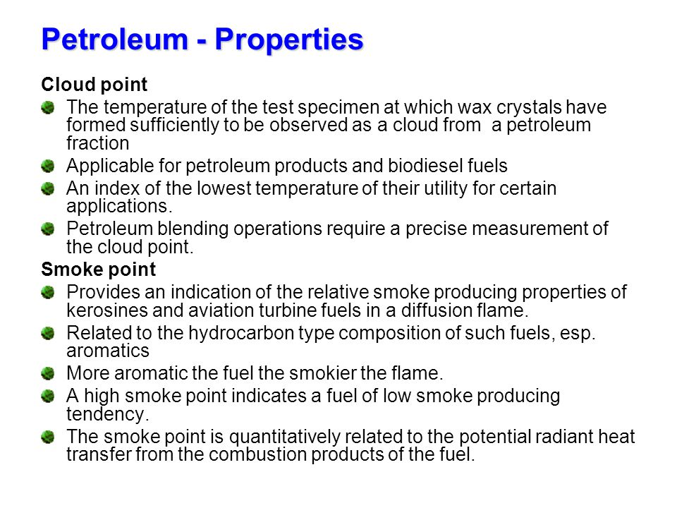 Petroleum - Properties Cloud point The temperature of the test specimen at which wax crystals have formed sufficiently to be observed as a cloud from