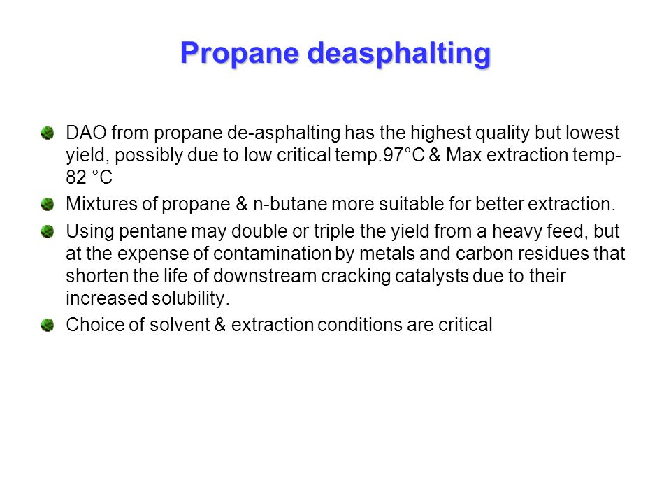 DAO from propane de-asphalting has the highest quality but lowest yield, possibly due to low critical temp.97°C & Max extraction temp- 82 °C Mixtures