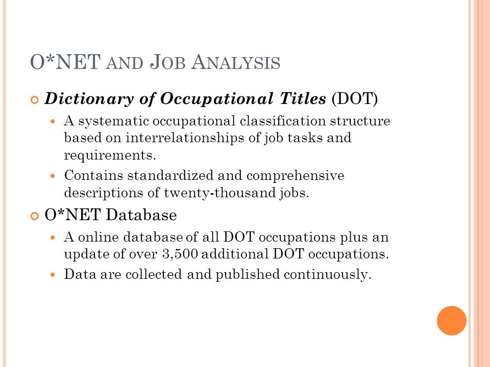 O*NET AND J OB A NALYSIS Dictionary of Occupational Titles (DOT) A systematic occupational classification structure based on interrelationships of job