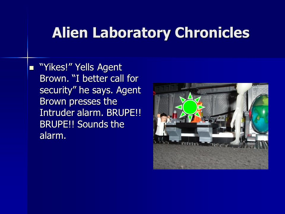 Alien Laboratory Chronicles AHHH!. Yells Agent Grey and Agent White.