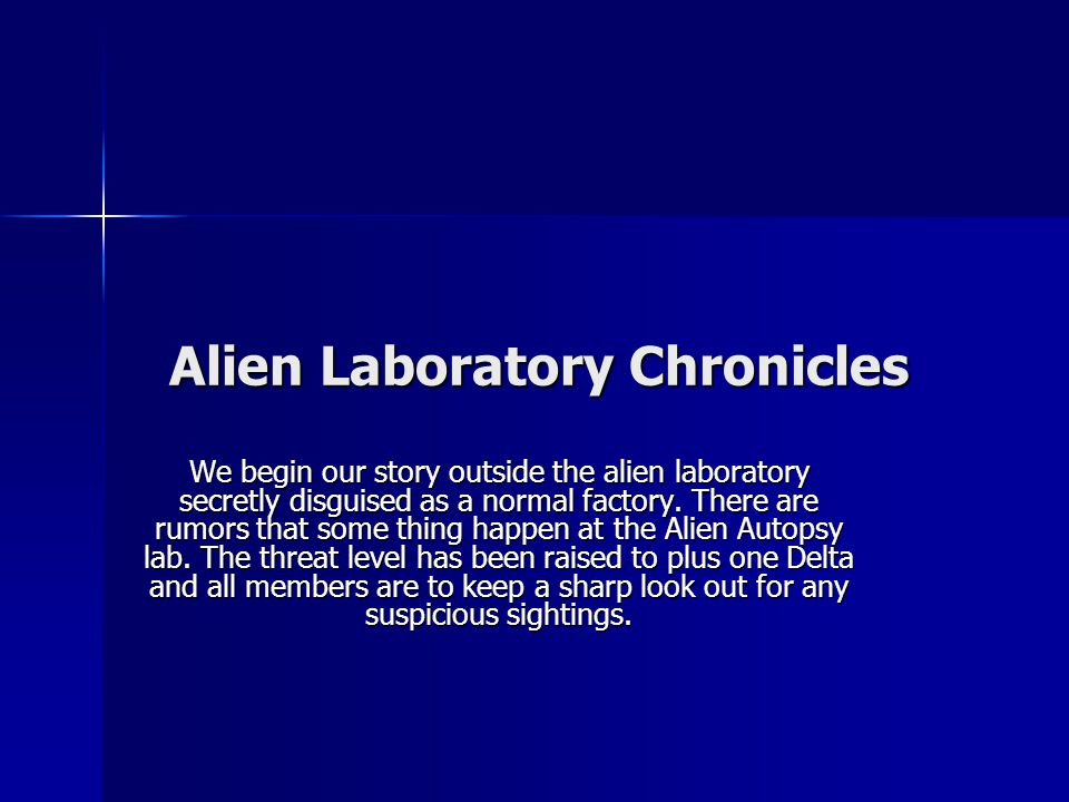 Alien Laboratory Chronicles We begin our story outside the alien laboratory secretly disguised as a normal factory.