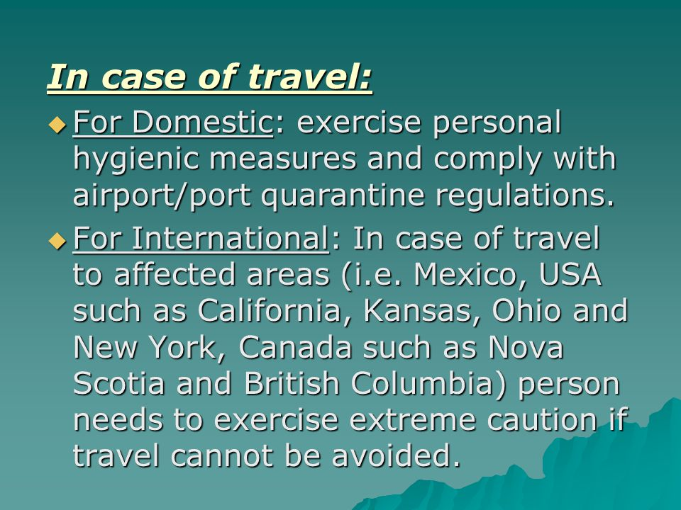 In case of travel:  For Domestic: exercise personal hygienic measures and comply with airport/port quarantine regulations.