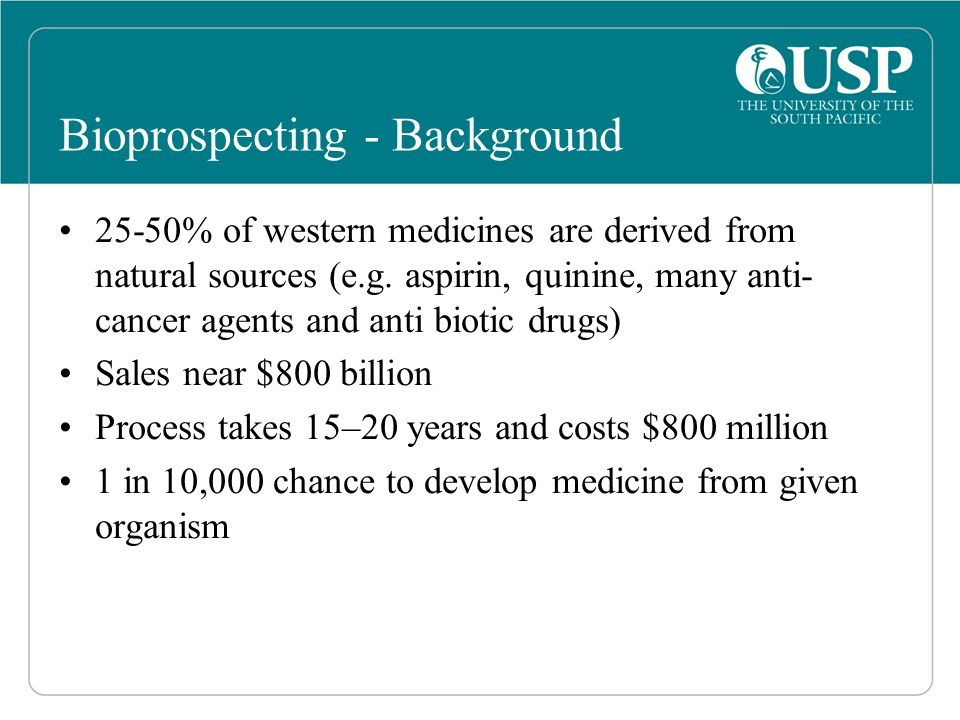 Bioprospecting - Background 25-50% of western medicines are derived from natural sources (e.g.