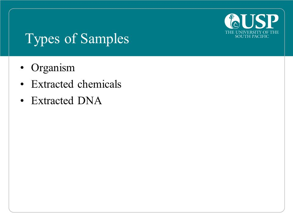 Types of Samples Organism Extracted chemicals Extracted DNA