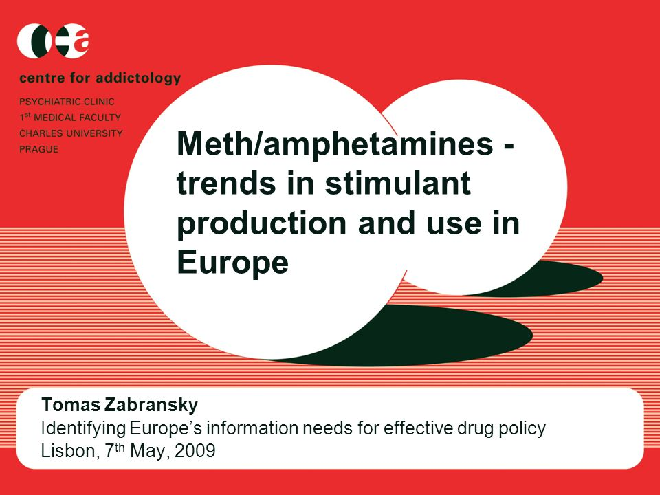 Meth/amphetamines - trends in stimulant production and use in Europe Tomas Zabransky Identifying Europe's information needs for effective drug policy Lisbon, 7 th May, 2009