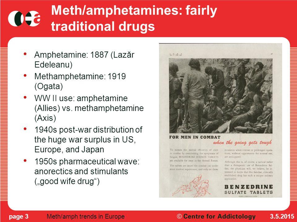 Meth/amphetamines: fairly traditional drugs Amphetamine: 1887 (Lazăr Edeleanu) Methamphetamine: 1919 (Ogata) WW II use: amphetamine (Allies) vs.