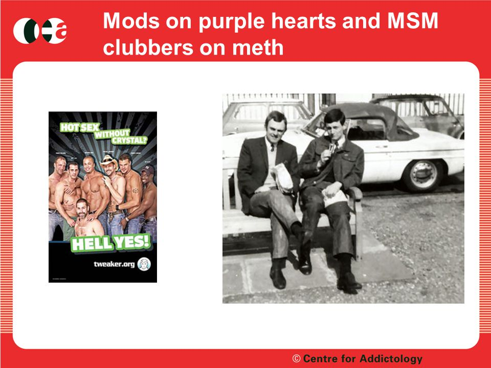 Mods on purple hearts and MSM clubbers on meth