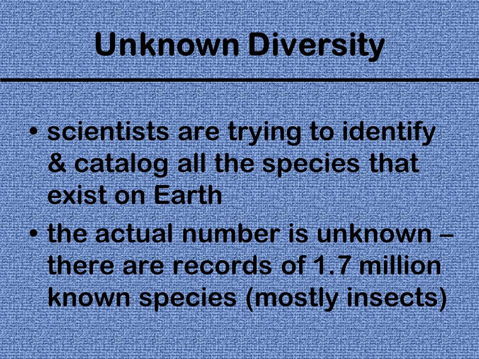 Undiscovered Species represent a source of potential products for medical, industrial, & agricultural purposes lots of drugs are derived from plants & almost all antibiotics are derived from chemicals found in fungi