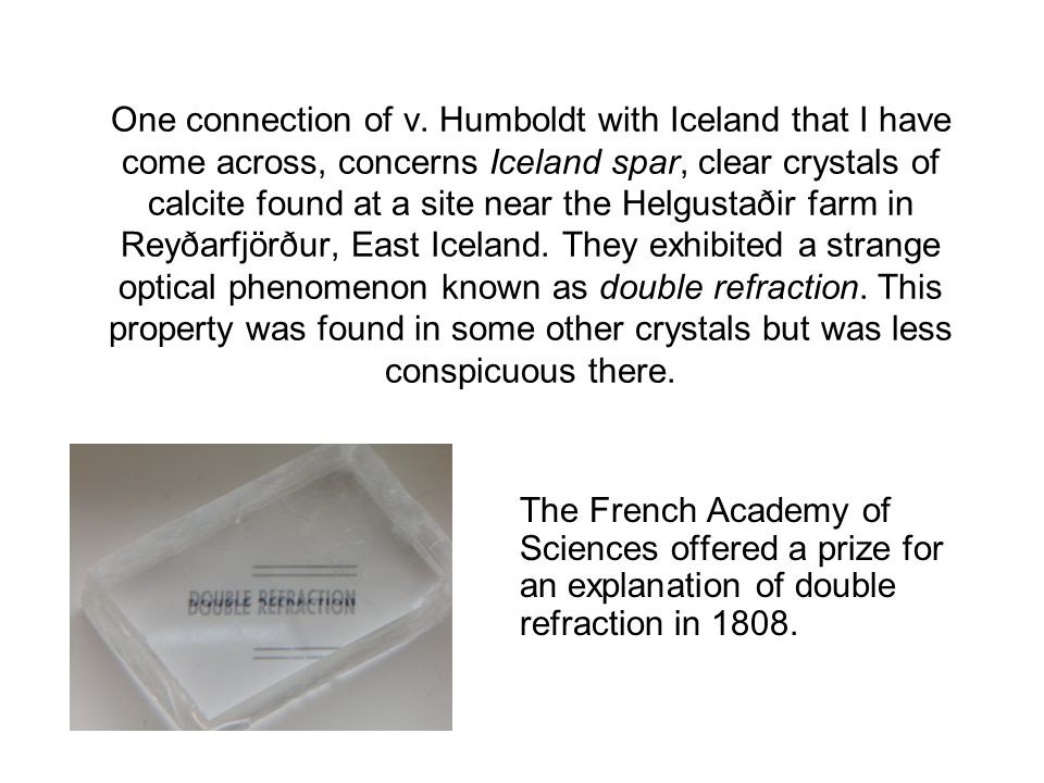 One connection of v. Humboldt with Iceland that I have come across, concerns Iceland spar, clear crystals of calcite found at a site near the Helgusta