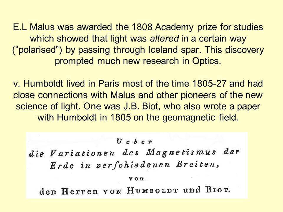 E.L Malus was awarded the 1808 Academy prize for studies which showed that light was altered in a certain way ( polarised ) by passing through Iceland spar.