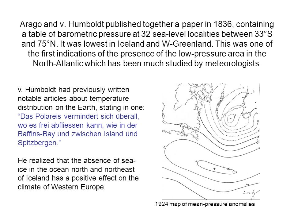 Arago and v. Humboldt published together a paper in 1836, containing a table of barometric pressure at 32 sea-level localities between 33°S and 75°N.