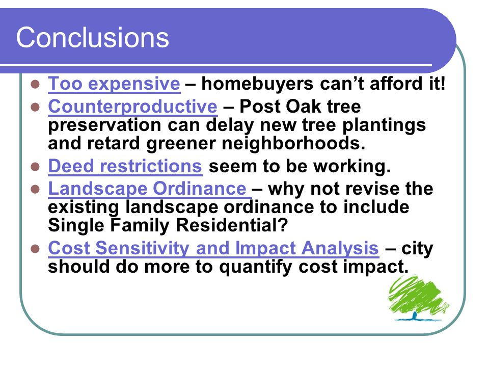 Conclusions Too expensive – homebuyers can't afford it! Counterproductive – Post Oak tree preservation can delay new tree plantings and retard greener