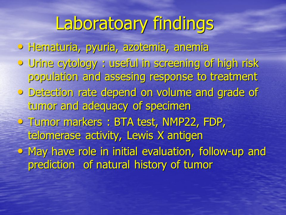 Laboratoary findings Laboratoary findings Hematuria, pyuria, azotemia, anemia Hematuria, pyuria, azotemia, anemia Urine cytology : useful in screening