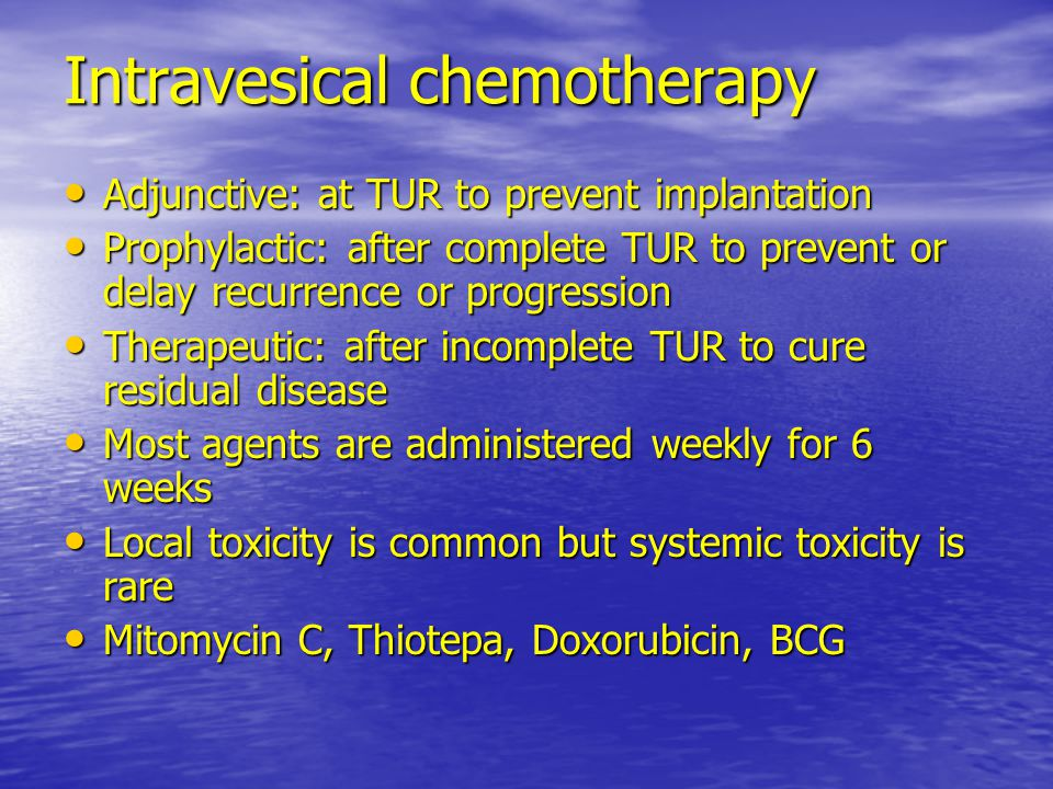 Intravesical chemotherapy Adjunctive: at TUR to prevent implantation Adjunctive: at TUR to prevent implantation Prophylactic: after complete TUR to pr