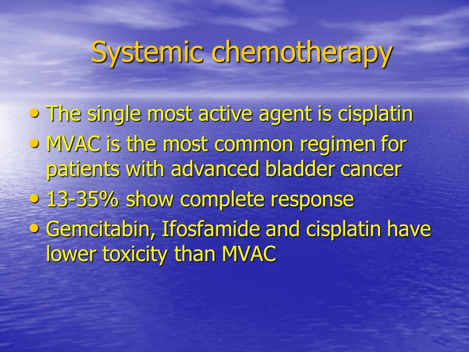 Systemic chemotherapy Systemic chemotherapy The single most active agent is cisplatin The single most active agent is cisplatin MVAC is the most commo